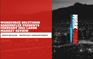 Workforce Solutions Borderplex Presents February 2021 Labor Market Review