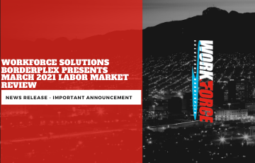 Workforce Solutions Borderplex Presents March 2021 Labor Market Review